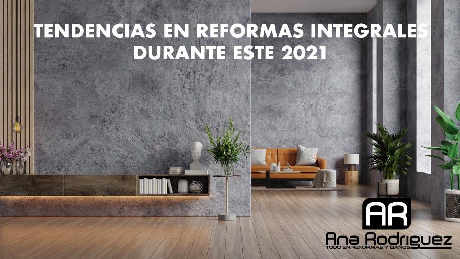 En este momento estás viendo Tendencias en reformas integrales durante este 2021