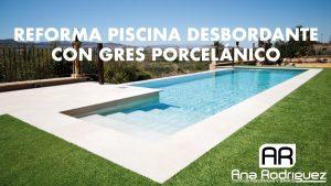 Lee más sobre el artículo Reforma de piscina desbordante con gres porcelánico